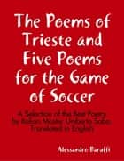 The Poems of Trieste and Five Poems for the Game of Soccer ebook by Alessandro Baruffi