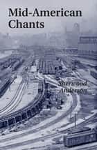Mid-American Chants ebook by Sherwood Anderson