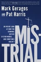 Mistrial - An Inside Look at How the Criminal Justice System Works...and Sometimes Doesn't ebook by Mark Geragos, Pat Harris