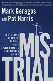 Mistrial - An Inside Look at How the Criminal Justice System Works...and Sometimes Doesn't ebook by Mark Geragos,Pat Harris