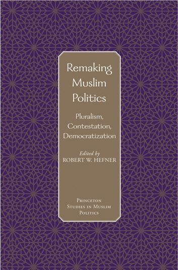 Remaking Muslim Politics - Pluralism, Contestation, Democratization ebook by