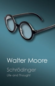 Schrödinger - Life and Thought ebook by Walter Moore