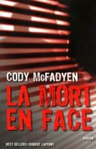 La Mort en face ebook by Cody MCFADYEN, Christine BOUCHAREINE