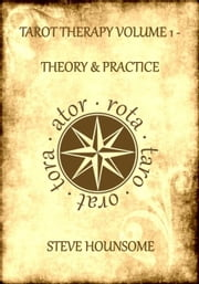 Tarot Therapy Vol. 1: The Theory and Practice of Tarot Therapy ebook by Steve Hounsome