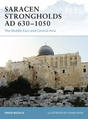 Saracen Strongholds AD 630–1050 - The Middle East and Central Asia ebook by Dr David Nicolle,Mr Adam Hook