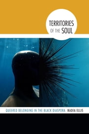 Territories of the Soul - Queered Belonging in the Black Diaspora ebook by Nadia Ellis