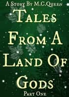 Tales From A Land Of Gods ebook by M.C Queen