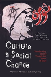 Culture and Social Change - Transforming Society through the Power of Ideas ebook by Brady Wagoner,Eric Jensen,Julian A. Oldmeadow