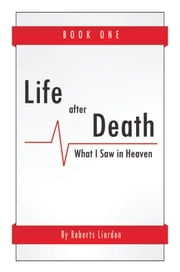 Life After Death - What I Saw in Heaven Book One ebook by Roberts Liardon