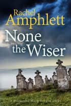 None the Wiser - A Detective Mark Turpin murder mystery ebook by Rachel Amphlett