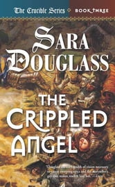 The Crippled Angel - Book Three of 'The Crucible' ebook by Sara Douglass