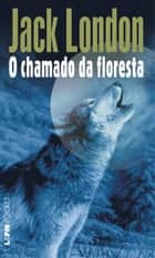 Chamado da Floresta ebook by Jack London,William Lagos