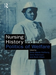 Nursing History and the Politics of Welfare ebook by Ann Marie Rafferty,Jane Robinson