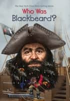 Who Was Blackbeard? ebook by Nancy Harrison,James Buckley, Jr.