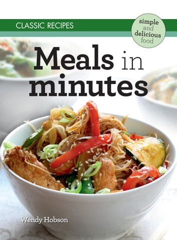 Classic Recipes: Meals in Minutes ebook by Wendy Hobson
