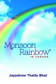 Monsoon Rainbow - In Canada ebook by Jayashree Thatte Bhat