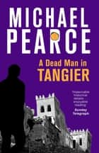 A Dead Man in Tangier ebook by Michael Pearce