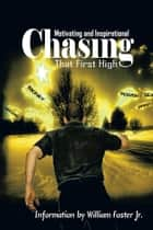 Chasing That First High ebook by William  Foster  Jr.