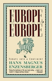 Europe, Europe - Forays into a Continent ebook by Hans Magnus Enzensberger