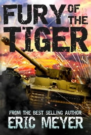 Fury of the Tiger (World of Blood and Tanks, Book 1) ebook by Eric Meyer