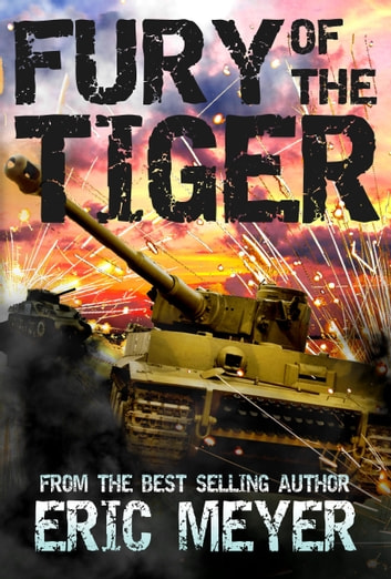 Fury Of The Tiger A Wwii Tankers Story Ebook By Eric Meyer