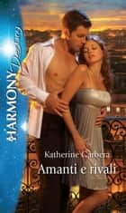 Amanti e rivali ebook by Katherine Garbera