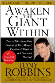 Awaken the Giant Within - How to Take Immediate Control of Your Mental, Emotional, Physical and Financial ebook by Tony Robbins