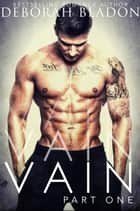 VAIN - The Vain Series, #1 ebook by Deborah Bladon