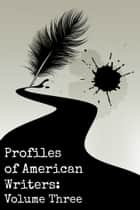 Profiles of American Writers - Volume Three of Three ebook by Golgotha Press