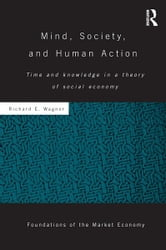 Mind, Society, and Human Action - Time and Knowledge in a Theory of Social-Economy ebook by Richard E. Wagner