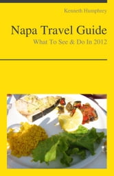 Napa Valley, California Travel Guide - What To See & Do ebook by Kenneth Humphrey