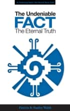 The Undeniable Fact: The Eternal Truth - with Study Guide ebook by Patricia & Stanley Walsh