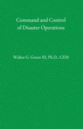 Command and Control of Disaster Operations ebook by Green, III, Walter Guerry
