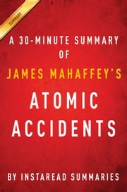 Atomic Accidents by James Mahaffey - A 30-minute Instaread Summary ebook by Instaread Summaries