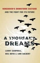 A Thousand Dreams ebook by Lori Culbert,Neil Boyd,Larry Campbell