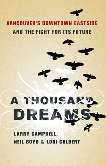 A Thousand Dreams - Vancouver's Downtown Eastside and the Fight for Its Future ebook by Lori Culbert,Neil Boyd,Larry Campbell
