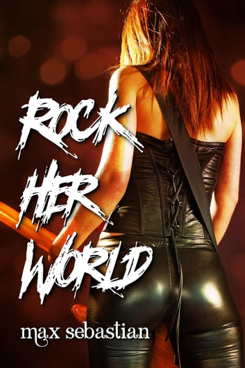 Rock Her World ebook by Max Sebastian