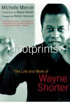 Footprints - The Life and Work of Wayne Shorter 電子書籍 by Michelle Mercer