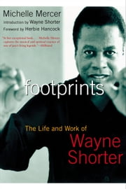 Footprints - The Life and Work of Wayne Shorter eBook by Michelle Mercer