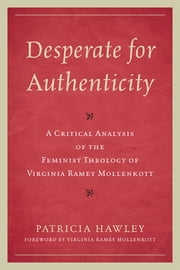 Desperate for Authenticity - A Critical Analysis of the Feminist Theology of Virginia Ramey Mollenkott ebook by Patricia Hawley