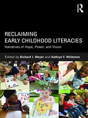 Reclaiming Early Childhood Literacies - Narratives of Hope, Power, and Vision ebook by Richard J Meyer,Kathryn F. Whitmore