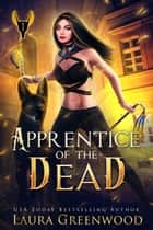 Apprentice Of The Dead ebook by Laura Greenwood