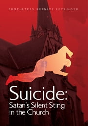 Suicide: Satan's Silent Sting in the Church ebook by Prophetess Bernice Letsinger