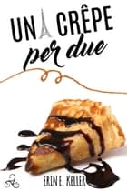 Una crêpe per due ebook by Erin E. Keller
