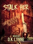 Stalk Her ebook by D.K. Lynne
