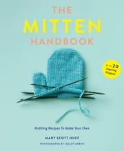 The Mitten Handbook - Knitting Recipes to Make Your Own ebook by Mary Scott Huff