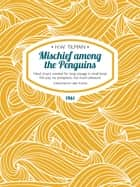 Mischief among the Penguins - Hand (man) wanted for long voyage in small boat. No pay, no prospects, not much pleasure. ebook by H.W. Tilman, Libby Purves, Tom Cunliffe