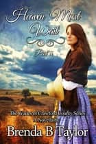 Heaven Must Wait, Part II ebook by Brenda B. Taylor