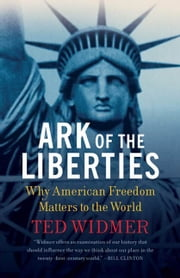 Ark of the Liberties - America and the World ebook by Ted Widmer