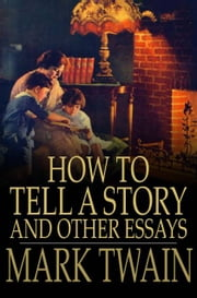 How to Tell a Story and Other Essays ebook by Mark Twain